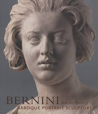 Bernini and the Birth of Baroque Portrait Sculpture (Hardback)