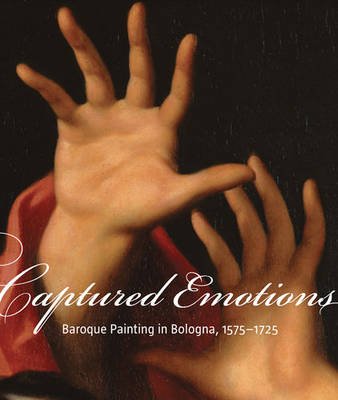 Captured Emotions: Baroque Painting in Bologna, 1575-1725 (Hardback)