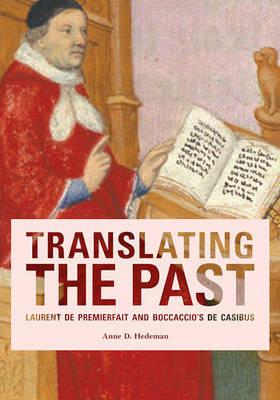 Translating the Past: Laurent De Premierfait and Boccaccio's De Casibus (Hardback)