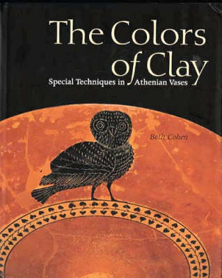 Colors of Clay: Special Techniques in Athenian Vases (Paperback)