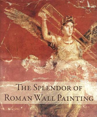 The Splendor of Roman Wall Painting (Hardback)