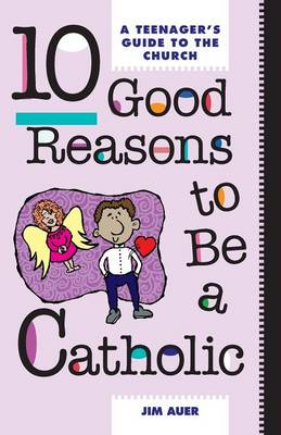 Ten Good Reasons to be a Catholic: Teenager's Guide to the Church (Paperback)