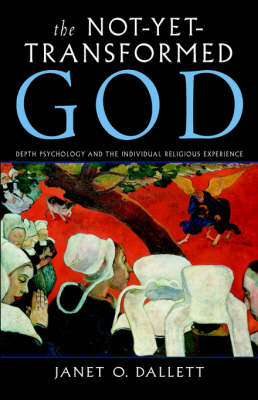 The Not-Yet-Transformed God: Depth Psychology and the Individual Religious Experience (Paperback)