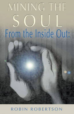 Mining the Soul: From the Inside out (Paperback)