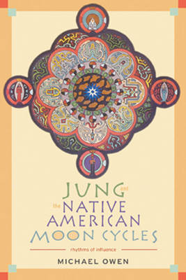 Jung and the Native American Moon Cycles: Rhythms of Influence (Paperback)