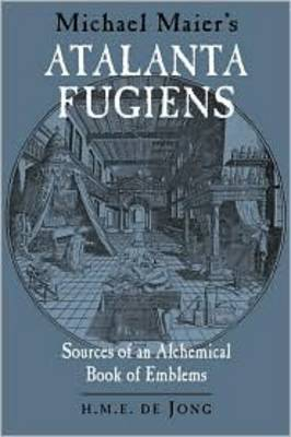 Michael Maier's Atalanta Fugiens: Sources of an Alchemical Book of Emblems (Hardback)