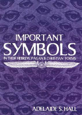 Important Symbols: In Their Hebrew Pagan and Christian Forms (Paperback)