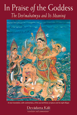 In Praise of the Goddess: The Devimahatmya and its Meaning (Paperback)