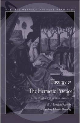Theurgy or the Hermetic Pratice: A Treatise on Spiritual Alchemy (Paperback)