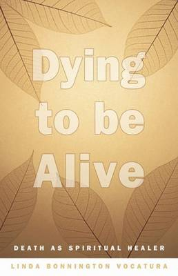 Dying to be Alive: Death as Spiritual Healer (Paperback)