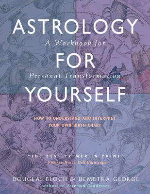Astrology for Yourself: How to Understand and Interpret Your Own Birth Chart  a Workbook for Personal Transformation (Paperback)