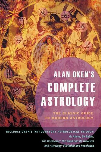 Alan Oken's Complete Astrology: The Classic Guide to Modern Astrology (Paperback)