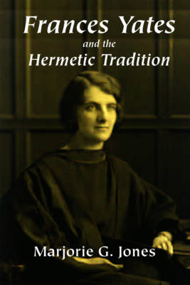 Frances Yates and the Hermetic Tradition (Hardback)