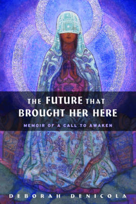 The Future That Brought Her Here: Memoir of a Call to Awaken (Paperback)