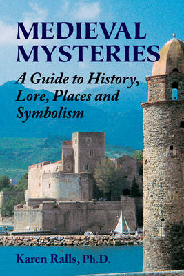 Medieval Mysteries: A Guide to History, Lore, Places and Symbolism (Paperback)