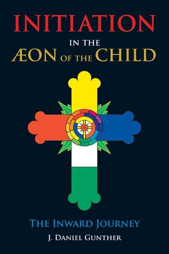 Initiation in the Aeon of the Child: The Inward Journey (Paperback)