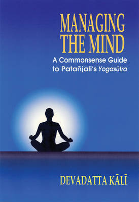 Managing the Mind: A Commonsense Guide to Patanjali's Yogasutra (Paperback)
