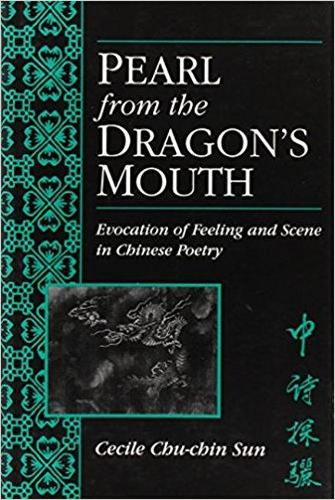 Pearl from the Dragon's Mouth: Evocation of Feeling and Scene in Chinese Poetry (Hardback)