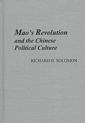 Mao's Revolution and the Chinese Political Culture - Michigan Monographs in Chinese Studies (Hardback)