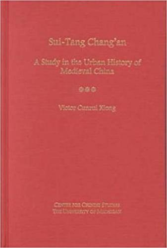 Sui-Tang Chang'an: A Study in the Urban History of Late Medieval China (Hardback)