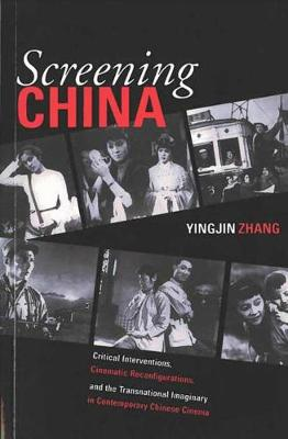 Screening China: Critical Interventions, Cinematic Reconfigurations, and the Transnational Imaginary in Contemporary Chinese Cinema (Paperback)