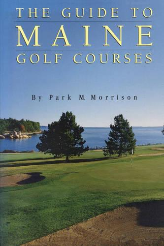 The Guide to Maine Golf Courses (Paperback)