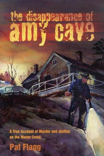The Disappearance of Amy Cave: A True Account of Murder and Justice in Maine (Paperback)