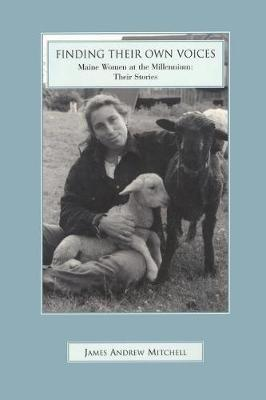 Finding Their Own Voices: Maine Women at the Millennium (Paperback)