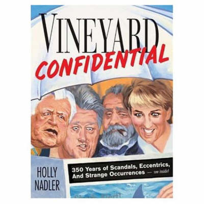 Vineyard Confidential: 350 Years of Scandals, Eccentrics, & Strange Occurrences (Paperback)