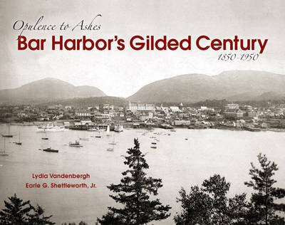 Bar Harbor's Gilded Century: Opulence to Ashes (Paperback)