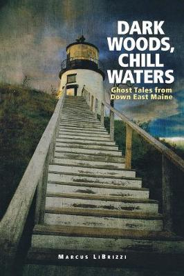 Dark Woods, Chill Waters: Ghost Tales from Down East Maine (Paperback)