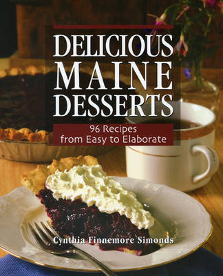 Delicious Maine Desserts: 108 Recipes, from Easy to Elaborate (Paperback)