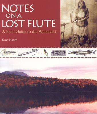 Notes on a Lost Flute: A Field Guide to the Wabanaki (Paperback)