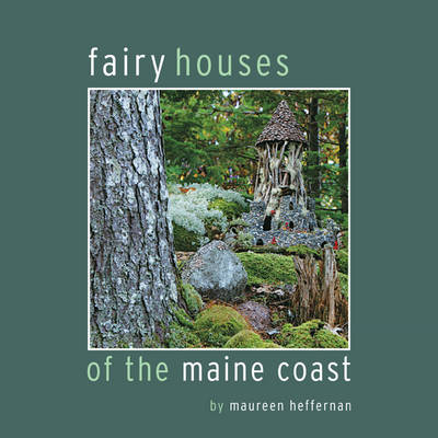 Fairy Houses of the Maine Coast (Hardback)