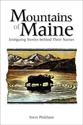 The Mountains of Maine: Intriguing Stories Behind Their Names (Paperback)