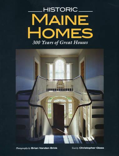 Historic Maine Homes: 200 Years of Great Houses (Hardback)