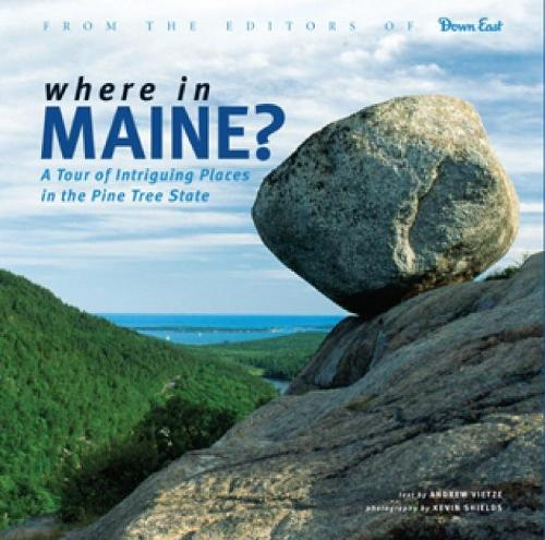 Where in Maine: A Tour of Intriguing Places in the Pine Tree State (Hardback)