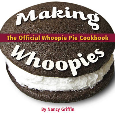 Making Whoopies: The Official Whoopie Pie Book (Paperback)