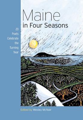 Maine in Four Seasons: 20 Poets Celebrate the Turning Year (Hardback)
