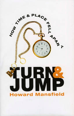Turn and Jump: How Time & Place Fell Apart (Hardback)