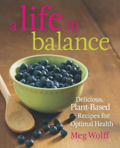 A Life in Balance: Delicious Plant-Based Recipes For Optimal Health (Paperback)