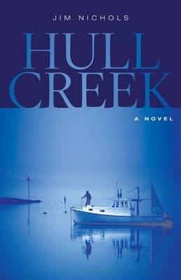 Hull Creek: A Novel of the Maine Coast (Hardback)