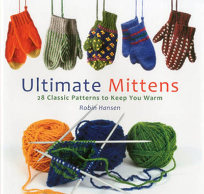 Ultimate Mittens: 26 Classic Patterns to Keep You Warm (Hardback)