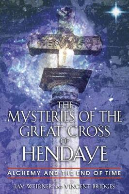 The Mysteries of the Great Cross of Hendaye: Alchemy and the End of Time (Paperback)