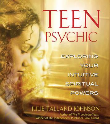 Teen Psychic: Exploring Your Intuitive Spiritual Powers (Paperback)