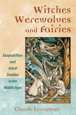 Witches, Werewolves, and Fairies: Shapeshifters and Astral Doubles in the Middle Ages (Paperback)