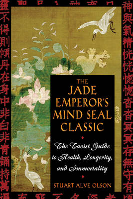 The Jade Emperor's Mind Seal Classic: The Taoist Guide to Health Longevity and Immortality (Paperback)