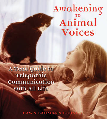 Awakening to Animal Voices: A Teen Guide to Telepathic Communication with All Life (Paperback)
