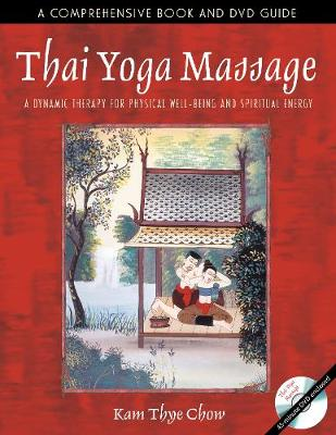 Thai Yoga Massage: A Dynamic Therapy for Physical Well-Being and Spiritual Energy (Paperback)