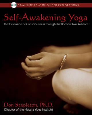 Self-Awakening Yoga: The Expansion of Consciousness Through the Bodys Own Wisdom (Paperback)